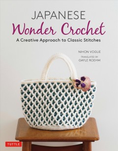 Japanese wonder crochet : a creative approach to classic stitches Nihon Vogue.