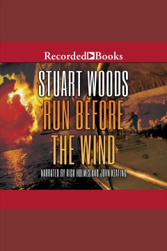 Run before the wind [electronic resource] / by Stuart Woods.