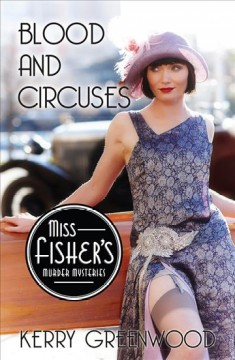 Blood and circuses a Phryne Fisher mystery / Kerry Greenwood.