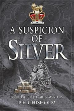 A suspicion of silver : a Sir Robert Carey mystery / P.F. Chisholm.
