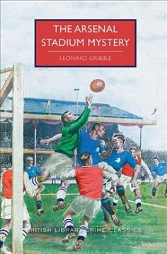 The Arsenal Stadium mystery / Leonard Gribble ; with an introduction by Martin Edwards.