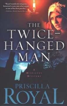 The twice-hanged man : a medieval mystery