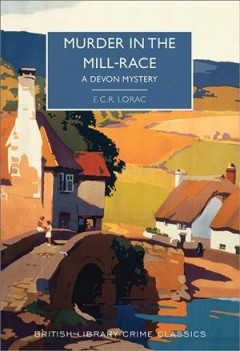 Murder in the mill-race / E.C.R. Lorac ; with an introduction by Martin Edwards.