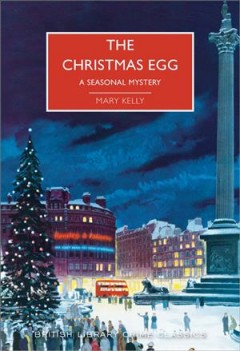The Christmas egg : a seasonal mystery / Mary Kelly ; with an introduction by Martin Edwards.