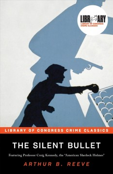 The silent bullet : the adventures of Craig Kennedy, scientific detective