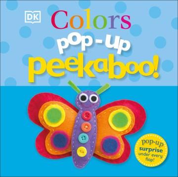 Pop-up peekaboo! : Colors / written by Dawn Sirett.