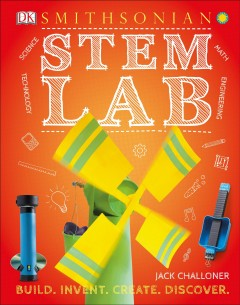 STEM lab : 25 super cool projects : build, invent, create, discover / Jack Challoner.