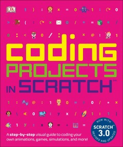 Coding Projects in Scratch : A Step-by-step Visual Guide to Coding Your Own Animations, Games, Simulations, a