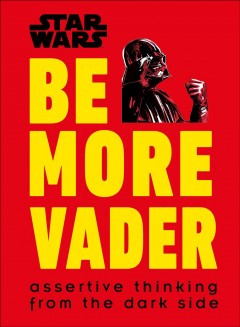 Be more Vader : assertive thinking from the dark side