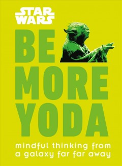 Be more Yoda / Mindful Thinking from a Galaxy Far Far Away