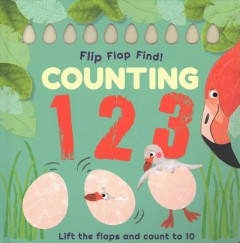 Flip flap find! Counting 123 : lift the flaps and count to 10 / written by Violet Peto ; illustrated by Liza Lewis.