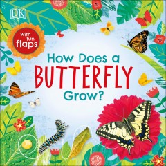 How does a butterfly grow? / written by: Dawn Sirett ; illustrated by: Louise Anglicas.