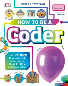 How to Be a Coder : Learn to Think Like a Coder With Fun Activities, Then Code in Scratch 3.0 Online Then Code for Real in Scratch Online!