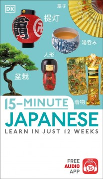 15-Minute Japanese : Learn in Just 12 Weeks