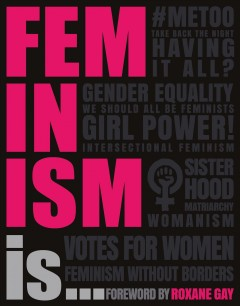 Feminism is... / written by Alexandra Black, Laura Buller, Emily Hoyle, and Dr. Megan Todd.