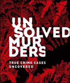 Unsolved murders : true crime cases uncovered / written by Amber Hunt, Emily G. Thompson.