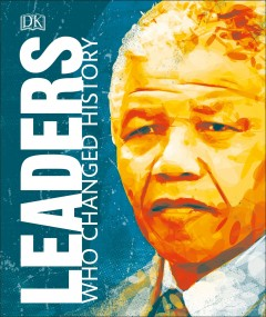 Leaders Who Changed History : Leaders