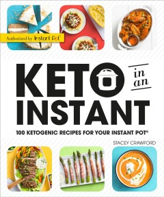 Keto in an instant : 100 ketogenic recipes for your Instant Pot / Stacey Crawford.