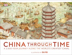 China Through Time : A 2,500-year Journey Along the World's Greatest Canal
