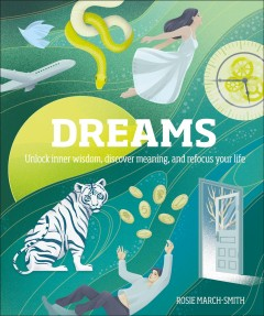Dreams : unlock inner wisdom, discover meaning, and refocus your life / Rosie March-Smith.