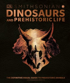 Dinosaurs and Prehistoric Life : The Definitive Visual Guide to Prehistoric Animals