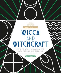 Wicca and Witchcraft : Learn to Walk the Magikal Path With the God and Goddess