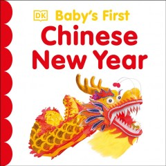 Baby's first Chinese New Year / editor: Sally Beets ; design and illustration by: Eleanor Bates and Kitty Glavin.