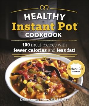 Healthy instant pot cookbook Dana Angelo White, MS, RD, ATC.