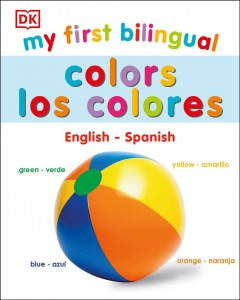 My first bilingual colors = Los colores : English-Spanish