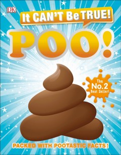 It Can't Be True! Poo : Packed With Pootastic Facts