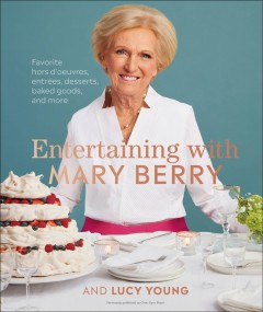 Entertaining With Mary Berry : Favorite Hors D'oeuvres, Entrěs, Desserts, Baked Goods, and More