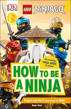 Lego Ninjago : How to Be a Ninja