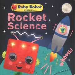 Baby Robot Explains... Rocket Science : Big Ideas for Little Learners