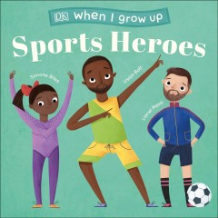 When I Grow Up - Sports Heroes : Kids Like You That Became Superstars