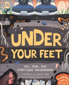 Under Your Feet : Soil, Sand and Everything Underground