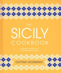 The Sicily Cookbook : Authentic Recipes from a Mediterranean Island