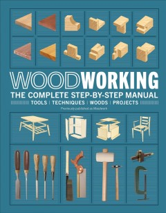 Woodworking : The Complete Step-by-step Manual