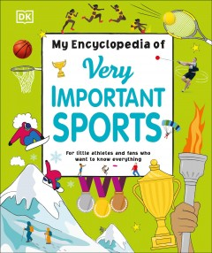 My Encyclopedia of Very Important Sports : For Little Athletes and Fans Who Want to Know Everything