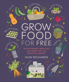 Grow Food for Free : The Sustainable, Zero-cost, Low-effort Way to a Bountiful Harvest