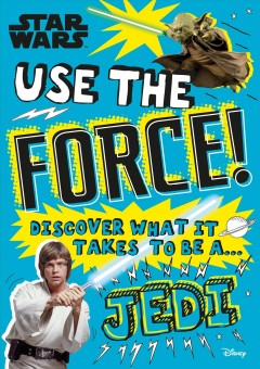 Use the force! / Discover What It Takes to Be a Jedi