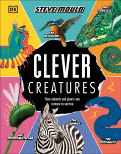 Clever Creatures : How Animals and Plants Use Science to Survive