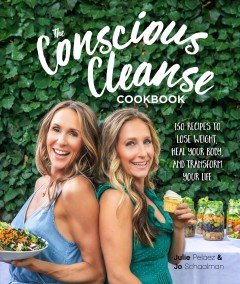 The Conscious Cleanse Cookbook : 150 Recipes to Lose Weight, Heal Your Body, and Transform Your Life