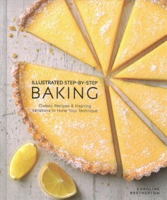 Illustrated Step-by-step Baking : Classic and Inspiring Variations to Hone Your Techniques