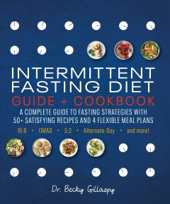 Intermittent fasting diet : guide + cookbook / Dr. Becky Gillaspy ; recipes by Lovoni Walker.