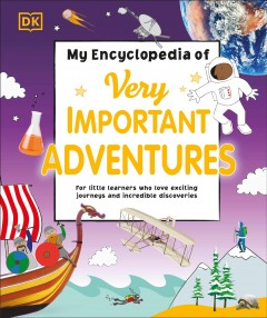 My Encyclopedia of Very Important Adventures : For Little Learners Who Love Exciting Journeys and Incredible Discoveries