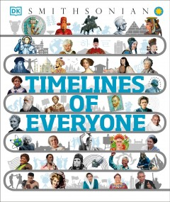 Timelines of everyone : from Cleopatra and Confucius to Mozart and Malala / editors, Ben Ffrancon Davies, Tayabah Khan ; US editor, Megan Douglass.