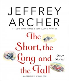 The short the long and the tall short stories / Jeffrey Archer ; illustrated by Paul Cox.