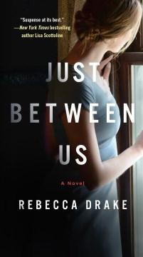 Just between us a novel / Rebecca Drake.