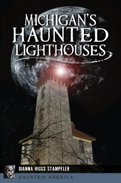 Michigan's haunted lighthouses / Dianna Higgs Stampfler.