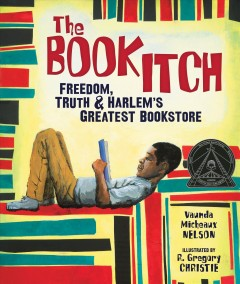 The book itch : freedom, truth, and Harlem's greatest bookstore / by Vaunda Micheaux Nelson ; illustrated by R. Gregory Christie.